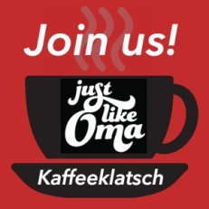 Join us! Sign up to Oma's Kaffeeklatsch