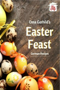 ❤️ Get Oma's Easter Feast Cookbook today and be ready to feast with all the traditional goodies. Take a look: https://justlikeoma.store/product/easter-feast/ #justlikeoma #germanrecipes
