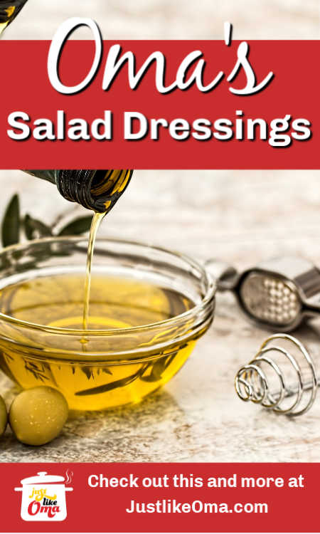 Looking for an easy salad dressing? Just like the one your Oma made? Here are several to choose from as starters and then alter them to make them just the way you love.