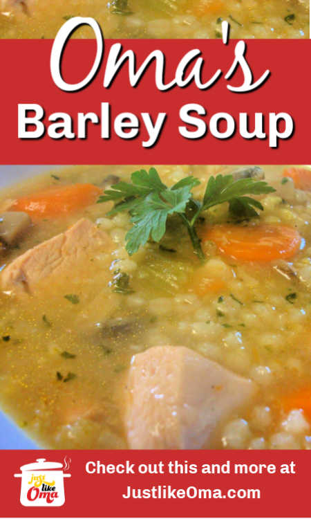 Oma's Chicken Barley Soup - made just like her Mutti made in Germany.