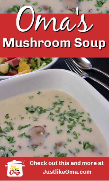 Oma's cream of mushroom soup is such a yummy treat, so flavorful and the perfect pair to a nice lettuce salad.