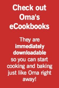 Check out Oma's cookbooks. Immediately downloadable. Start cooking and baking right away, just like Oma.